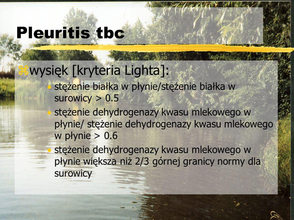 Pleuritis tbc wysięk [kryteria Lighta]: